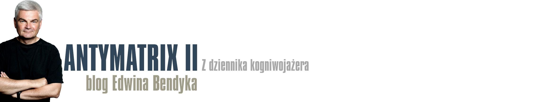 Antymatrix - blog Edwina Bendyka